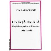 O viata ratata-Un detinut politic in Romania 1951-1964