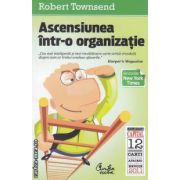 Ascensiunea intr-o organizatie(editura Curtea Veche, autor:Robert Townsend isbn:978-606-588-105-1)