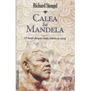 Calea lui Mandela ( editura Curtea Veche, autor: Richard Stengel isbn: 978-973-669-976-4 )