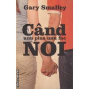 Cand unu plus unu fac Noi(editura Curtea Veche, autor: Gary Smalley isbn: 978-973-669-984-9)
