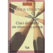 Cinci disfunctii ale muncii in echipa(editura Curtea Veche, autor:Patrick Lencioni isbn:978-973-669-316-8)