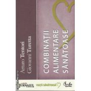 Combinatii alimentare sanatoase(editura Curtea Veche, autori:Arturo Tentori, Giovanni Turetta isbn:978-973-669-647-3)