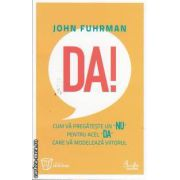DA!(editura Curtea Veche, autor:John Fuhrman isbn:978-606-588-104-4)