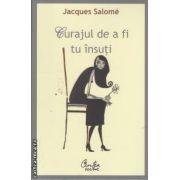 Curajul de a fi tu insuti(editura Curtea Veche, autor: Jacques Salome isbn: 978-973-669-560-5)