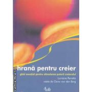 Hrana pentru creier(editura Curtea Veche, autor:Lorraine Perretta isbn:978-973-669-251-2)