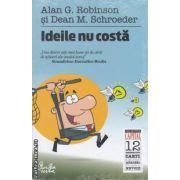 Ideile nu costa(editura Curtea Veche, autori:Alan G. Robinson, Dean M. Schroeder isbn:978-606-588-050-4)