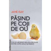 Pasind pe coji de ou(editura Curtea Veche, autor:Jane Isay isbn:978-973-669-946-7)