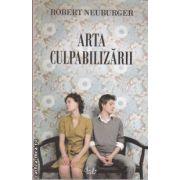 Arta culpabilizarii(editura Curtea Veche, autor:Robert Neuburger isbn:978-606-588-106-8)