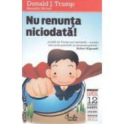 Nu renunta niciodata!(editura Curtea Veche, autor: Donald J. Trump isbn: 978-606-588-079-5)