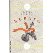 Rubato (editura Curtea Veche, autor: Razvan Petrescu isbn: 978-606-588-125-9)