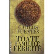 Toate familiile fericite(editura Curtea Veche, autor:Carlos Fuentes isbn:978-973-669-923-8)