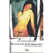 Tot ce ai vrut sa stii despre sex-dar ti-a fost teama sa intrebi(editura Curtea Veche, autor:Dr. David Reuben isbn:973-99127-7-x)