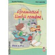 Gramatica limbii romane clasa a IV - a (editura Ana, autori: Aurelia Fierascu ; Ana Lapovita isbn: 978-973-7660-86-2 )