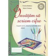 Invatam sa scriem cifrele(editura Roxel Cart,autori:Cristina Beldianu;Estera Tintesan isbn:978-973-7927-96-5)