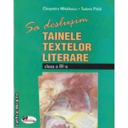 Sa deslusim tainele textelor literare clasa a III-a(editura Aramis, autori: Tudora Pitila, Cleopatra Mihailescu isbn: 978-973-679-861-0)