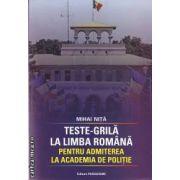 Teste grila la limba romana pentru admiterea la academia de politie(editura Paradigme, autor: Mihai Nita isbn: 978-973-7654-51-9)