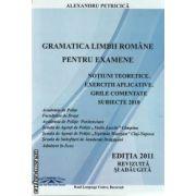 Gramatica limbii romane pentru examene. Notiuni teoretice, exercitii aplicative, grile comentate (editura ***, autor: Alexandru Petricica isbn: 978-606-92317-4-6)
