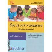 Cum sa scrii o compunere clasele VII-VIII(editura Booklet, autori: Ioana Triculescu, Madalina Buga-Moraru isbn: 978-606-590-001-1)