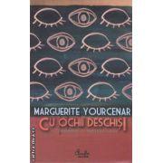 Cu ochii deschisi-convorbiri cu Mathieu Galey(editura Curtea Veche, autor: Marguerite Yourcenar isbn: 978-973-669-341-)