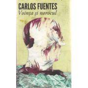 Vointa si norocul(editura Curtea Veche, autor: Carlos Fuentes isbn: 978-606-588-212-6)
