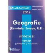 Bacalaureat geografie (Romania, Europa, U. E) sinteze si teste 2012 (editura Gimnasium, autori: Albinita Costescu, Dumitru Iarca, isbn: 978-973-7992-46-)