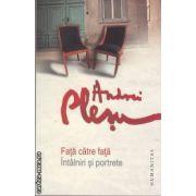 Fata catre fata intalniri si portrete(editura Humanitas, autor: Andrei Plesu isbn: 978-973-50-3170-1)