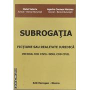Subrogatia-fictiune sau realitate juridica(editura Morosan, autori: Matei Valeriu, Agache Carmen-Mariana isbn: 978-606-8033-67-9)