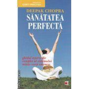 Sanatatea perfecta(editura Paralela 45, autor: Deepak Chopra isbn: 978-973-47-1180-2)