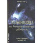 Dumnezeu nu foloseste armament psihotronic(editura Pavel Corut, autor: Pavel Corut isbn: 978-973-1992-16-7)