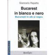 Bucarest in bianco e nero(editura Spandugino, autor: Giancarlo Repetto isbn: 978-606-92895-2-5)