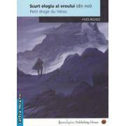 Scurt elogiu al eroului(din noi)(editura Spandugino, autor: Yves Richez isbn: 978-973-88796-2-1)