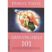 Arhangheli 101 (editura Adevar Divin, autor: Doreen Virtue isbn: 978-606-8080-58-1)
