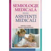 Semiologie medicala pentru asistenti medicali (editura: All, autori: Mihaela Vasile, Monica Moldoveanu isbn: 978-606-587-012-3)
