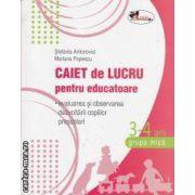 Caiet de lucru pentru educatoare 3-4 ani (editura Aramis, autori: Stefania Antonovici, Mariana Popescu isbn: 978-973-679-863-4)