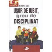 Usor de iubit, greu de disciplinat (editura Aramis, autor: Dr. Becky A. Bailey isbn: 978-973-679-881-8)