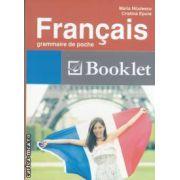 Francais grammaire de poche (editura Booklet, autori: Maria Nitulescu, Cristina Epure isbn: 978-606-590-012-7)