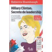 Hillary Clinton.Secrete de leadership (editura Curtea Veche, autor: Rebecca Shambaugh isbn: 978-606-588-195-2)