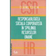 Responsabilitatea sociala corporatista in sprijinul resurselor umane(editura Curtea Veche, autor: Elaine Cohen isbn: 978-606-588-193-8)