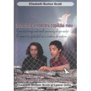 Miracolul vindecarii copilului meu (editura For you, autori: Elizabeth Burton, Scott Gilis, Lynne Gillis isbn: 978-606-639-000-2)