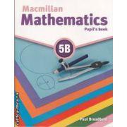 Macmillan mathematics 5B (editura Macmillan, autor: Paul Broadbent ISBN: 978-0-230-02831-9)