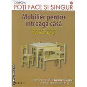Mobilier pentru intreaga casa(editura M.A.S.T, autor: Robert Lang isbn: 978-973-1822-92-1)