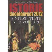 Istorie bacalaureat 2012 sinteze,teste si rezolvari(editura Meronia, autori: George Marcu, Stan Stoica isbn: 978-973-7839-73-2)