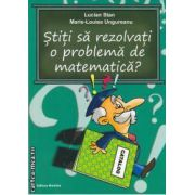 Stiti sa rezolvati o problema de matematica?!(editura Nomina, autori: Lucian Stan, Marie-Louise Ungureanu isbn: 978-606-535-273-5)