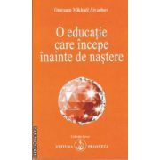 O educatie care incepe inainte de nastere (editura Prosveta, autor: Omraam Mikhael Aivanhov isbn: 973-8107-30-x)