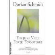 Forte ale vietii forte formatoare (editura Univers Enciclopedic, autor: Dorian Schmidt isbn: 978-606-8358-02-4)