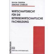 Wirtschaftsrecht fur die betriebswirtschaftliche fachbildung (editura Universitara, autori: Silvia Cristea, Simona Chirica isbn: 978-973-749-715-4)