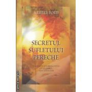 Secretul sufletului pereche (editura Adevar Divin, autor: Arielle Ford isbn: 978-606-8080-70-3)