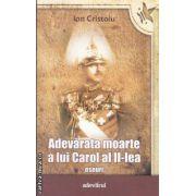 Adevarata moarte a lui Carol al II-lea (editura Adevarul, autor: Ion Cristoiu isbn: 978-606-539-958-7)