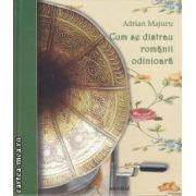 Cum se distrau romanii odinioara (editura Adevarul, autor: Adrian Majuru isbn: 978-606-539-964-8)