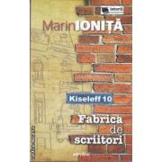 Fabrica de scriitori (editura Adevarul, autor: Marin Ionita isbn: 978-606-539-960-0)
